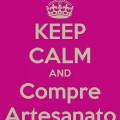 Keep Calm and Compre Artesanato